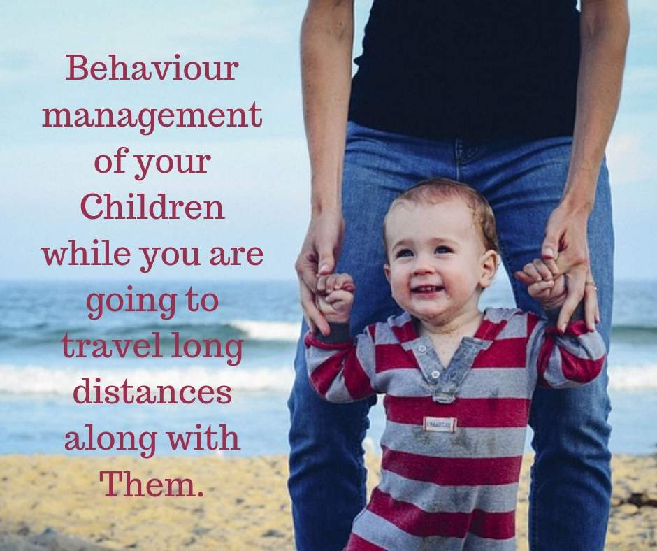 Behaviour management of your Children while you are going to travel long distances along with your Child.